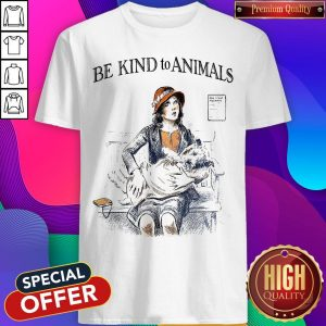 Funny Be Kind To Animals Shirt
