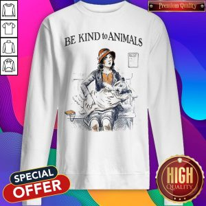 Funny Be Kind To Animals Sweatshirt