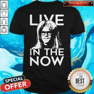 Funny Garth Algar Live In The Now Shirt