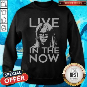 Funny Garth Algar Live In The Now Sweatshirt