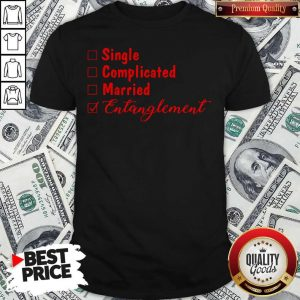 Official Single Complicated Married Entanglement Shirt