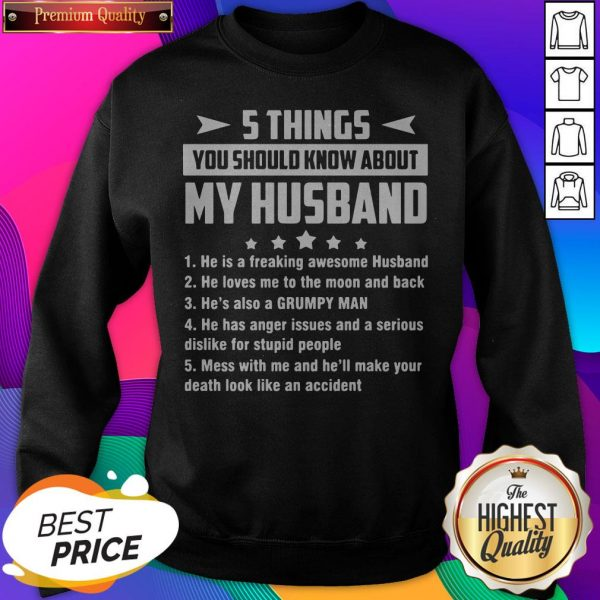 5 Things You Should Know About My Husband He Is A Freaking Awesome Husband SweatShirt