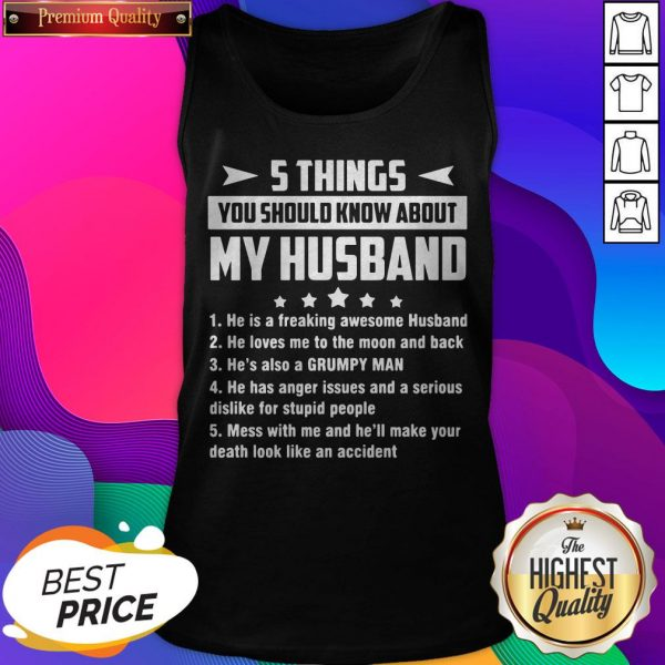 5 Things You Should Know About My Husband He Is A Freaking Awesome Husband Tank Top