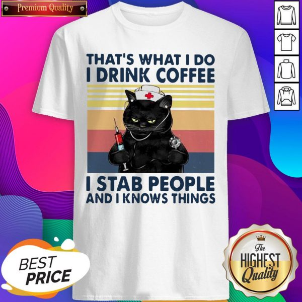 Black Cat That's What I Do I Drink Coffee I Stab People And I Knows Things Vintage Shirt