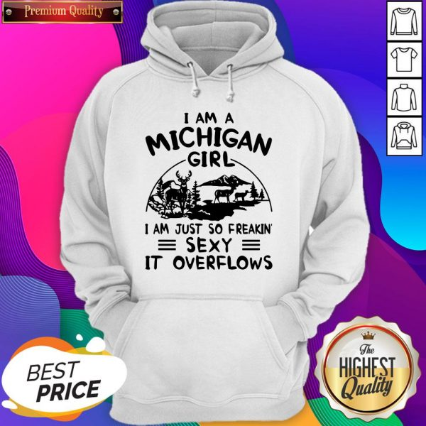 Deer I Am A Michigan Girl I Am Just So Freakin' Sexy It Overflows Hoodie
