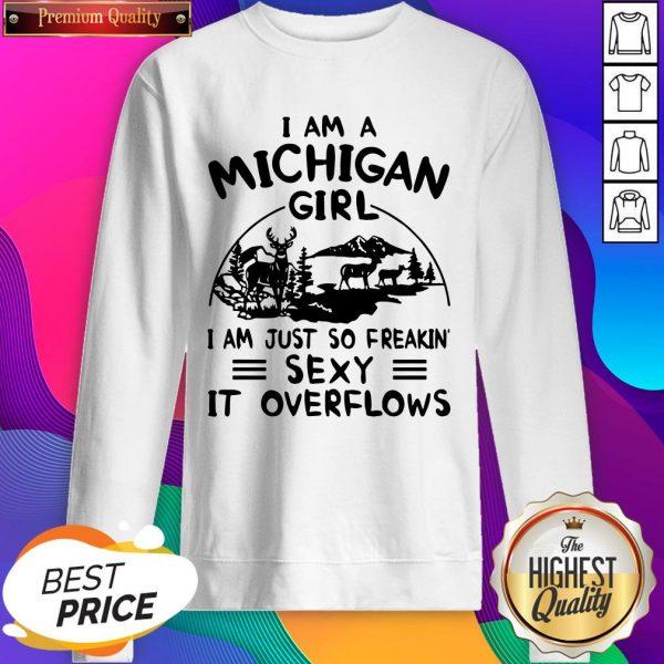Deer I Am A Michigan Girl I Am Just So Freakin' Sexy It Overflows SweatShirt