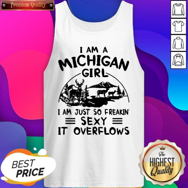 Deer I Am A Michigan Girl I Am Just So Freakin' Sexy It Overflows Tank Top