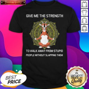 Goat Give Me The Strength To Walk Away From Stupid People Shirt