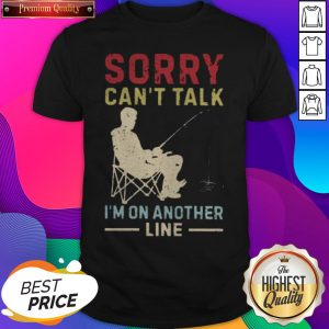 Pretty Sorry Can't Talk I'm On Another Line Shirt