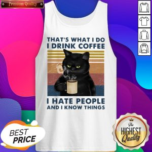 That's What I Do Drink Cofee I Hate People And I Know Thinngs Vintage Tank Top