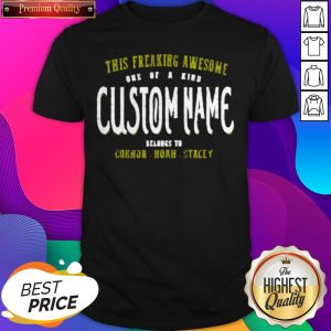 This Freaking Awesome One Of A Kind Custom Name Belongs To Shirt