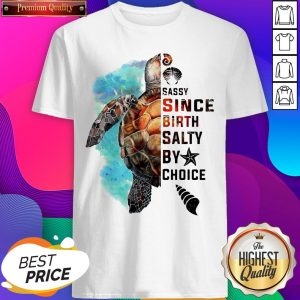Turtle Sassy Since Birth Salty By Choice Shirt