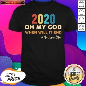 2020 Oh My God When Will It End #Nurse Life Shirt- Design By Sheenytee.com