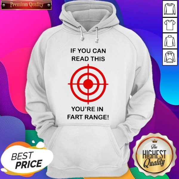 If You Can Read This You're In Fart Range Hoodie