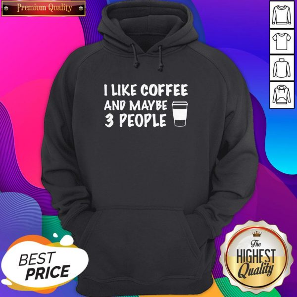 I Like Coffee And Maybe 3 People Hoodie- Design By Sheenytee.com