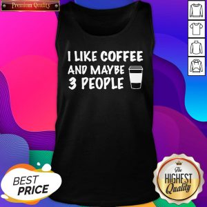 I Like Coffee And Maybe 3 People Tank Top- Design By Sheenytee.com