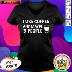 I Like Coffee And Maybe 3 People V-neck- Design By Sheenytee.com