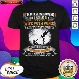 I'm Not A Widower I'm A Husband To A Wife With Wings Quote Shirt- Design by Sheenytee.com