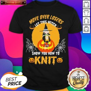 Move Over Losers Let This Witch Show You How To Knit Halloween Shirt- Design By Sheenytee.com