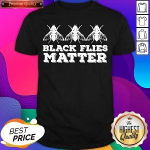Official Black Flies Matter Shirt- Design By Sheenytee.com
