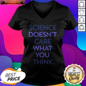 Science Doesn'T Care What You Think V-neck- Design by Sheenytee.com
