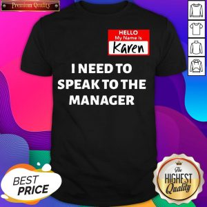 My Name Is Karen Can I Speak To The Manager Unisex Shirt