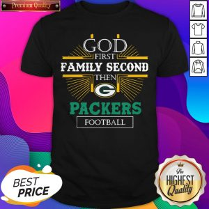 God First Family Second Then Packers Football Shirt