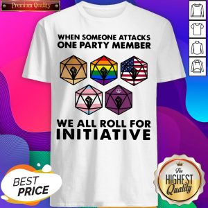 W - Design by Sheenytee.comhen Someone Attacks One Party Member We All Roll For Initiative Shirt