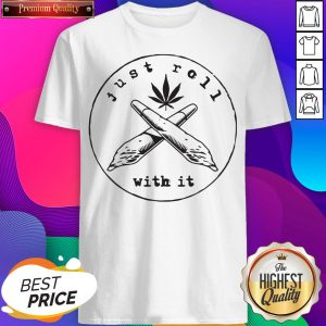 Premium Just Roll With It Weed Shirt