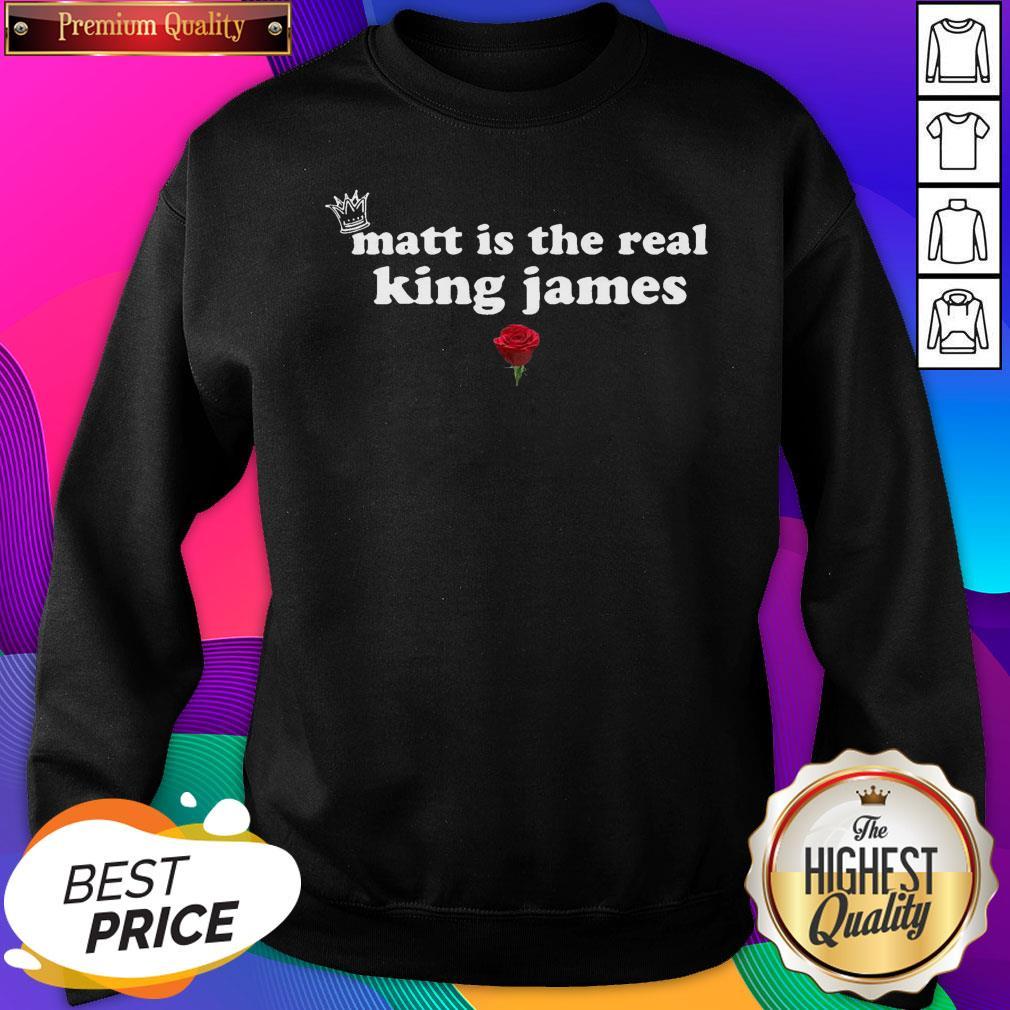 Matt Is The Real King James Rose SweatShirt