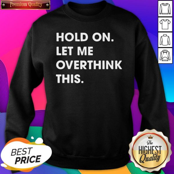 Funny Hold On Let Me Overthink This SweatShirt