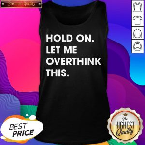 Funny Hold On Let Me Overthink This Tank Top
