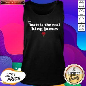 Matt Is The Real King James Rose Tank Top