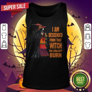 Witch I Am Descended From That Witch You Couldn't Burn Halloween Tank Top