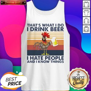 That's What I Do I Drink Beer I Hate People And I Know Things Vintage Tank Top