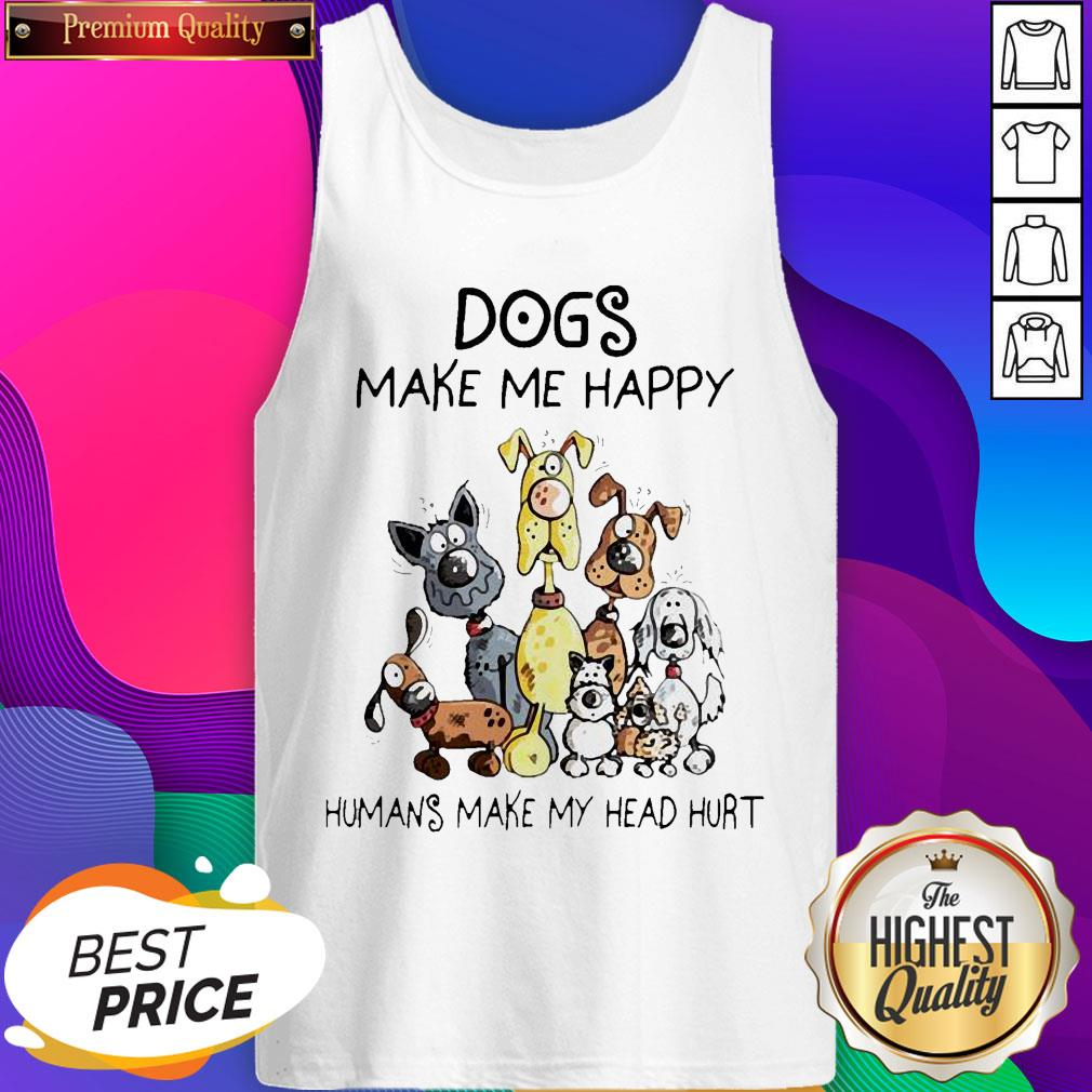 Dogs Make Me Happy Humans Make My Head Hurt Tank Top