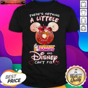There's Nothing A Littele Dunkin' Donuts And Disney Can't Fix Shirt - Design by Sheenytee.com