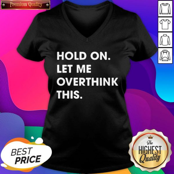 Funny Hold On Let Me Overthink This V-neck