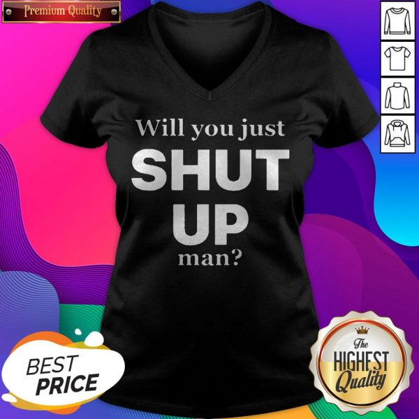 Official Will You Just Shut Up Man V-neck