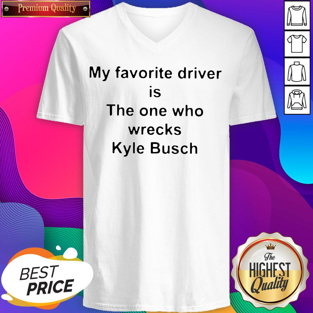 My Favorite Driver Is The One Who Wrecks Kyle Busch V-neck