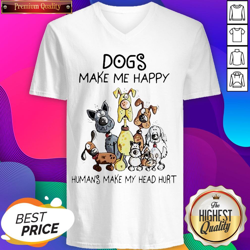 Dogs Make Me Happy Humans Make My Head Hurt V-neck