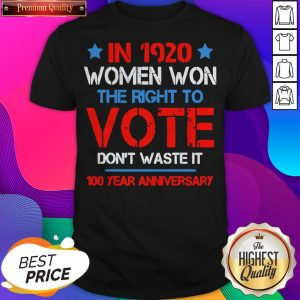 Womens In 1920 Women Won The Right To Vote Don't Waste It T-Shirt