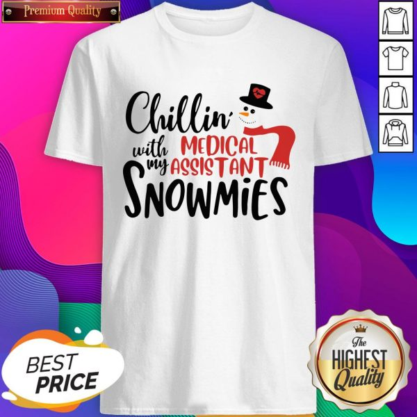Chillin' With My Medical Assistant Snowmies Christmas Shirt- Design By Sheenytee.com