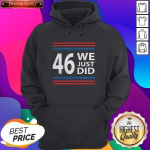 Hot We Just Did 46 President Win Usa Flag Stars Hoodie- Design By Sheenytee.com