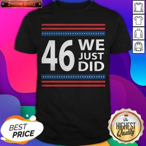 Hot We Just Did 46 President Win Usa Flag Stars Shirt- Design By Sheenytee.com