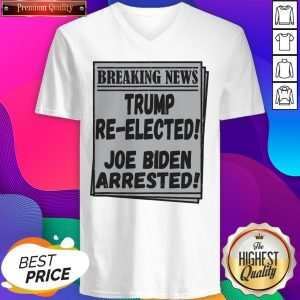 Nice Breaking News Trump Re-elected Joe Biden Arrested V-neck- Design By Sheenytee.com