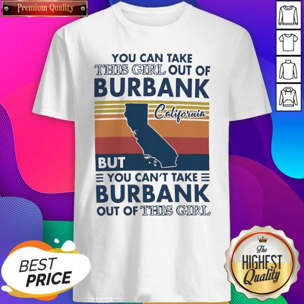 Nice You Can Take This Girl Out Of Burbank But You Can't Take Burbank Out Of This Girl Vintage Shirt- Design By Sheenytee.com