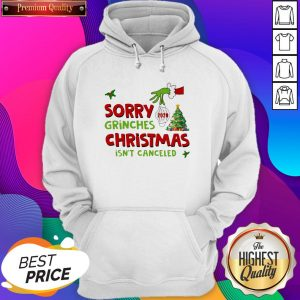 Official Grinch Stole Christmas Sorry Grinches Christmas Isn't Canceled Ugly Christmas Hoodie- Design By Sheenytee.com