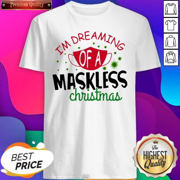 Official Im Dreaming Of A Maskless Christmas Shirt- Design By Sheenytee.com