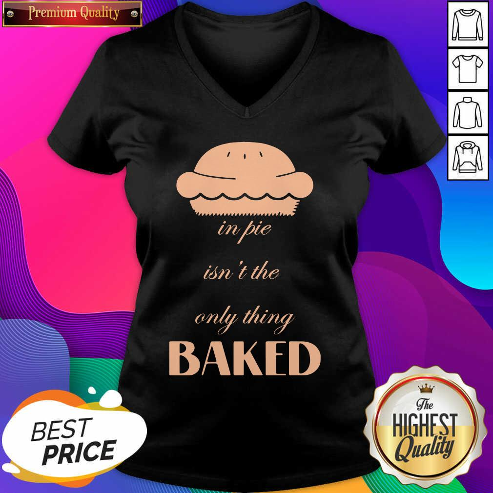 In Pie Isn't The Only Thing Baked V-neck- Design By Sheenytee.com